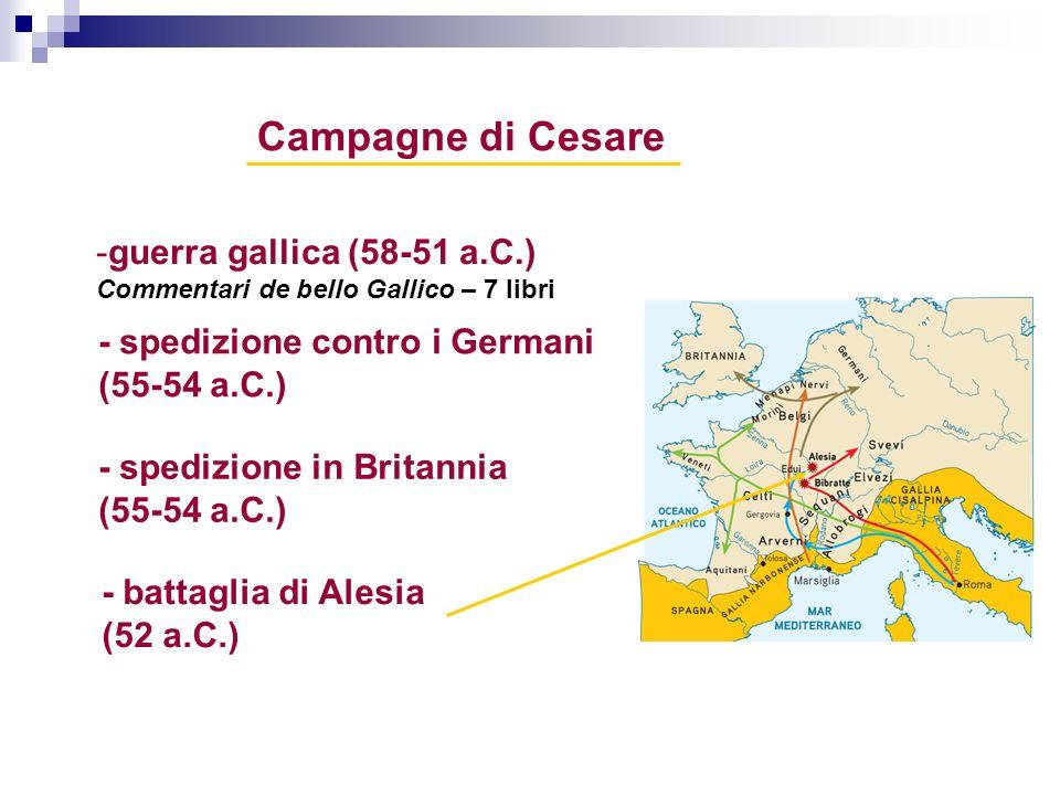 Campagne di Cesare -guerra gallica (58-51 a.C.) Commentari de bello Gallico – 7 libri - spedizione in Britannia (55-54 a.C.) - spedizione contro i Ger