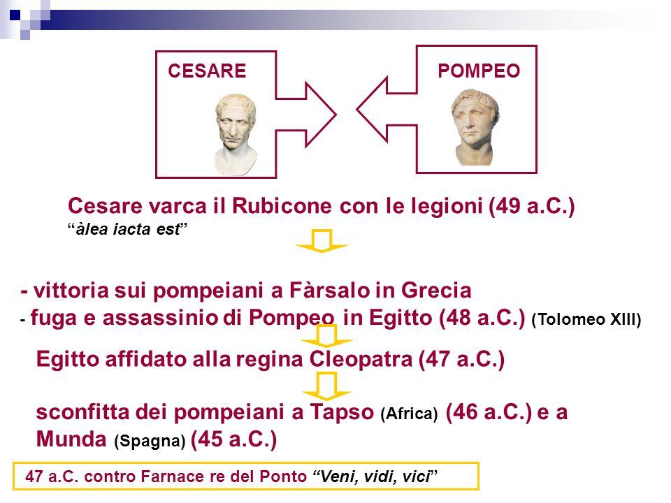 POMPEO - vittoria sui pompeiani a Fàrsalo in Grecia - fuga e assassinio di Pompeo in Egitto (48 a.C.) (Tolomeo XIII) Cesare varca il Rubicone con le l