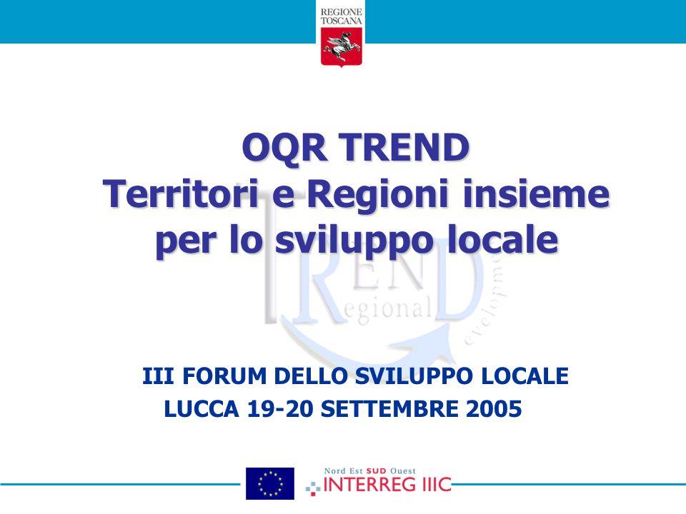 OQR TREND Territori e Regioni insieme per lo sviluppo locale III FORUM DELLO SVILUPPO LOCALE LUCCA 19-20 SETTEMBRE 2005