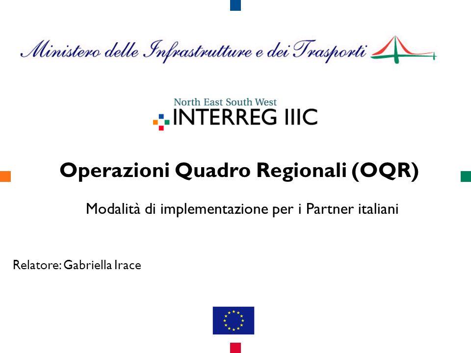 Operazioni Quadro Regionali (OQR) Modalità di implementazione per i Partner italiani Relatore: Gabriella Irace