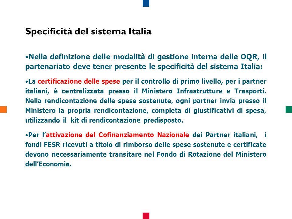 Specificità del sistema Italia Nella definizione delle modalità di gestione interna delle OQR, il partenariato deve tener presente le specificità del sistema Italia: La certificazione delle spese per il controllo di primo livello, per i partner italiani, è centralizzata presso il Ministero Infrastrutture e Trasporti.