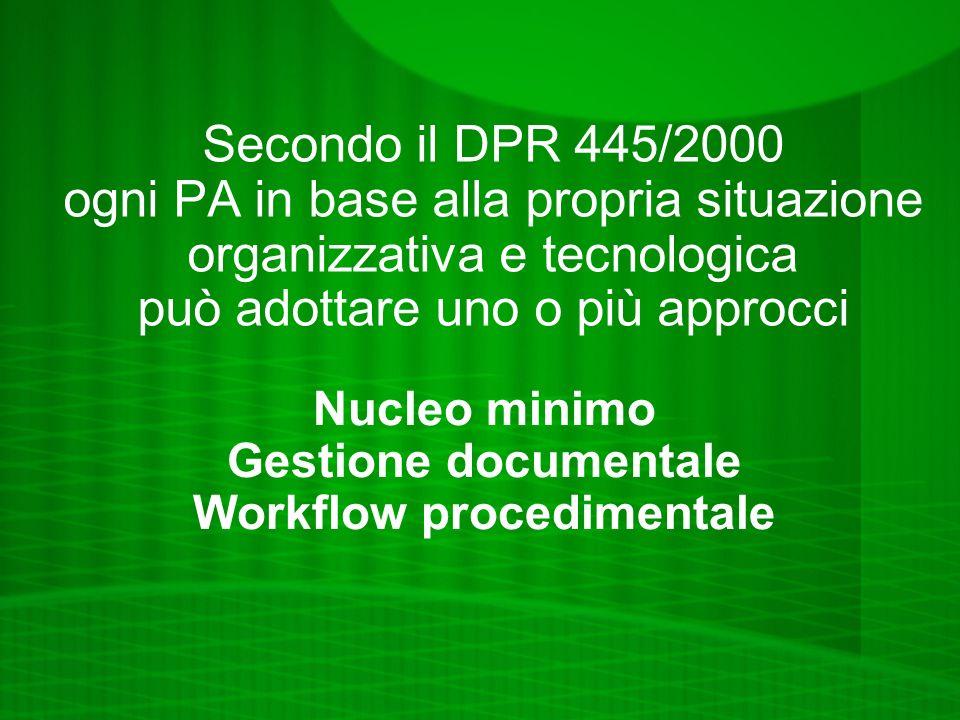 Secondo il DPR 445/2000 ogni PA in base alla propria situazione organizzativa e tecnologica può adottare uno o più approcci Nucleo minimo Gestione documentale Workflow procedimentale