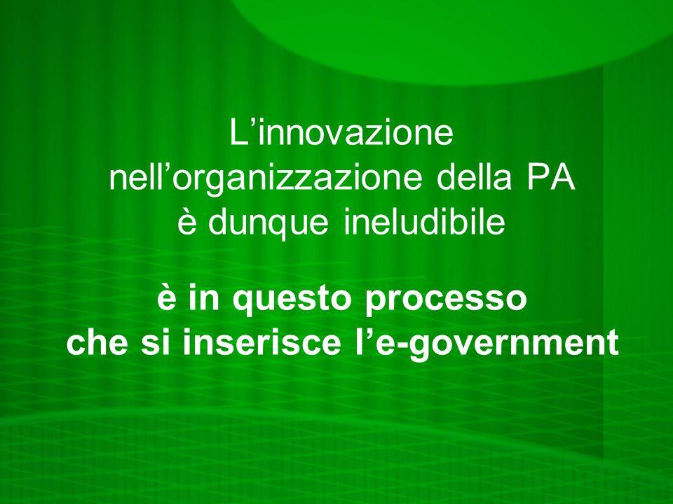 Linnovazione nellorganizzazione della PA è dunque ineludibile è in questo processo che si inserisce le-government