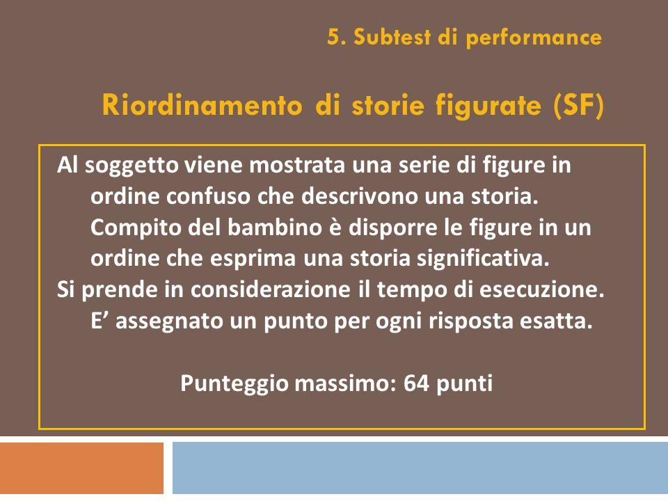 5. Subtest di performance Al soggetto viene mostrata una serie di figure in ordine confuso che descrivono una storia. Compito del bambino è disporre l