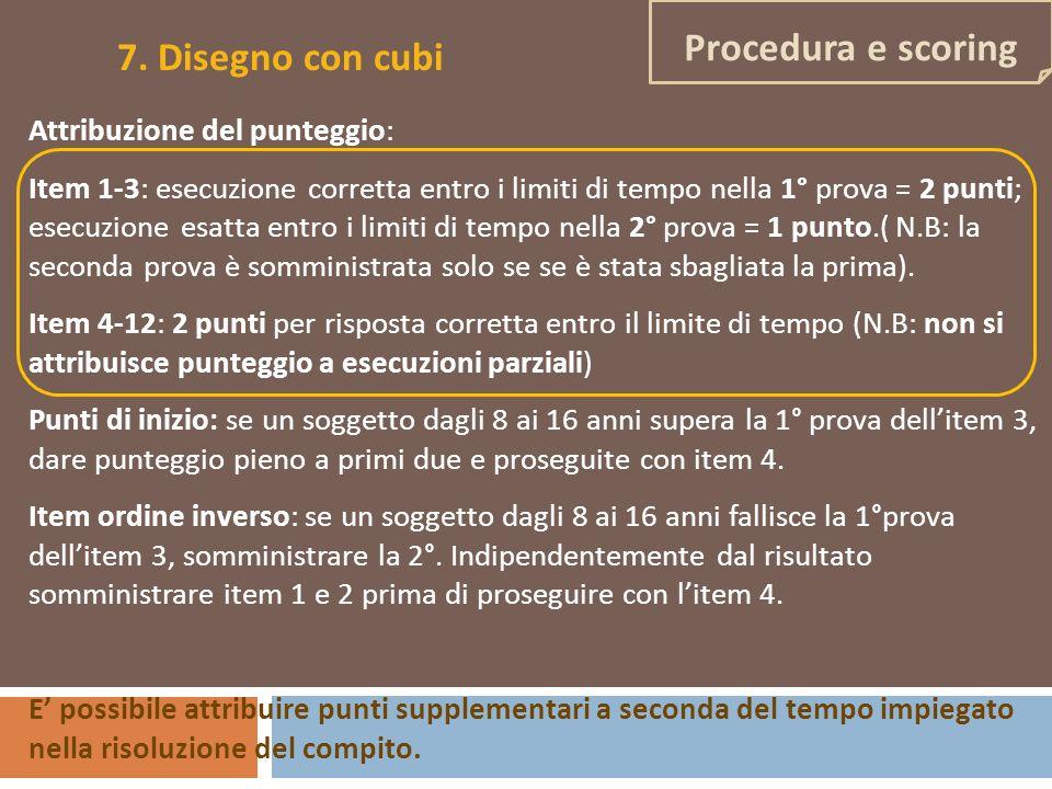 Attribuzione del punteggio: Item 1-3: esecuzione corretta entro i limiti di tempo nella 1° prova = 2 punti; esecuzione esatta entro i limiti di tempo