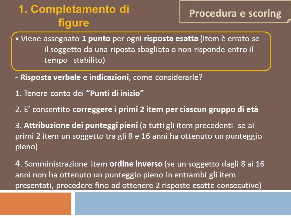 Viene assegnato 1 punto per ogni risposta esatta (item è errato se il soggetto da una riposta sbagliata o non risponde entro il tempo stabilito) - Ris