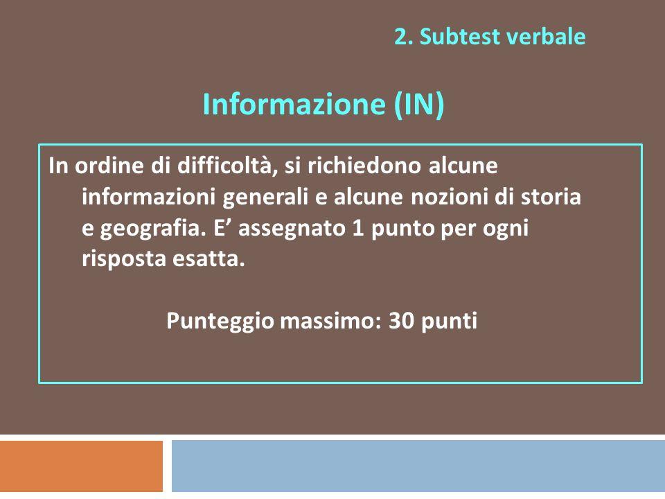 2. Subtest verbale Informazione (IN) In ordine di difficoltà, si richiedono alcune informazioni generali e alcune nozioni di storia e geografia. E ass