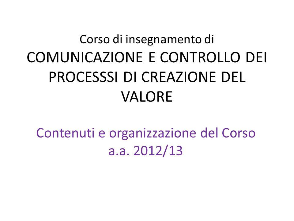 Corso di insegnamento di COMUNICAZIONE E CONTROLLO DEI PROCESSSI DI CREAZIONE DEL VALORE Contenuti e organizzazione del Corso a.a.