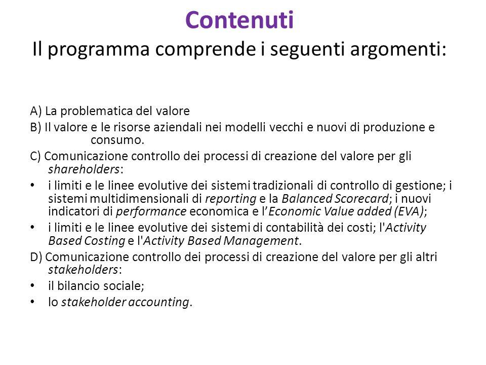 Contenuti Il programma comprende i seguenti argomenti: A) La problematica del valore B) Il valore e le risorse aziendali nei modelli vecchi e nuovi di produzione e consumo.