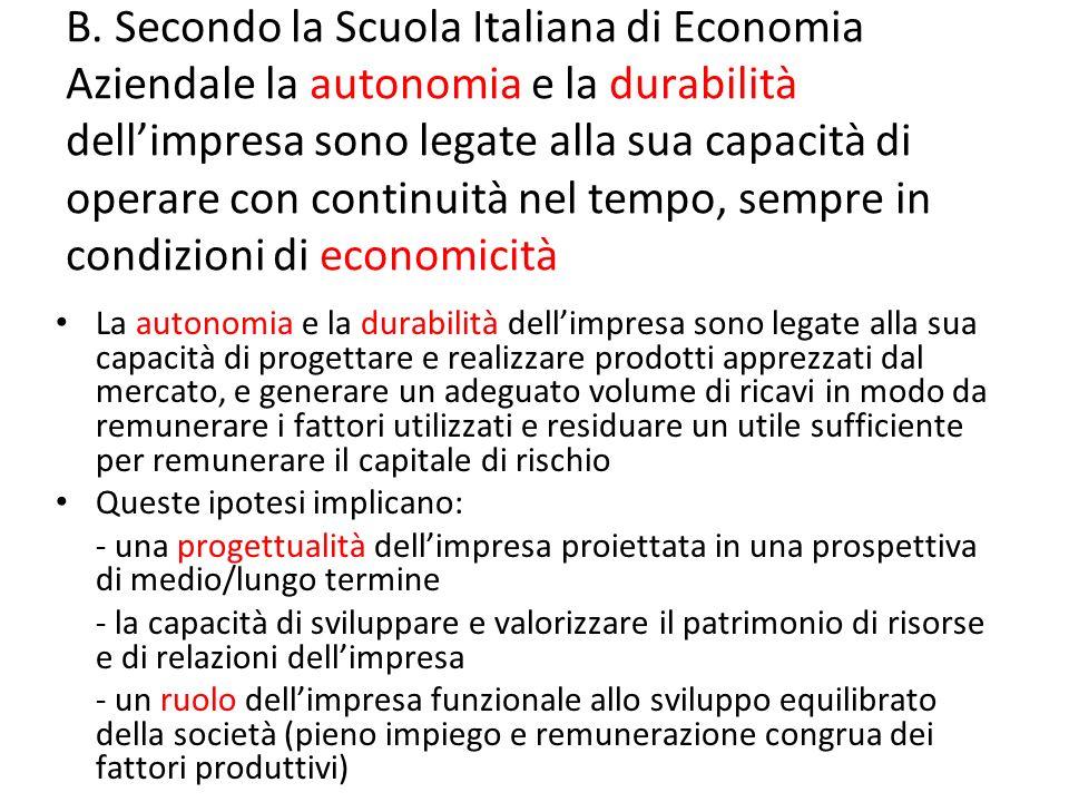 B. Secondo la Scuola Italiana di Economia Aziendale la autonomia e la durabilità dellimpresa sono legate alla sua capacità di operare con continuità n