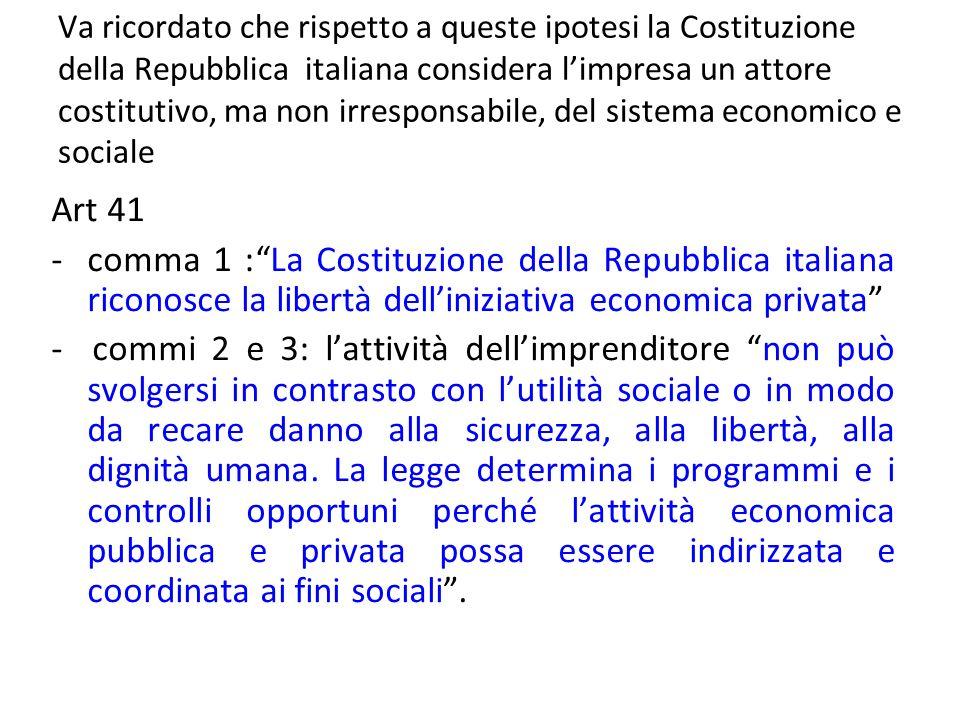 Va ricordato che rispetto a queste ipotesi la Costituzione della Repubblica italiana considera limpresa un attore costitutivo, ma non irresponsabile,