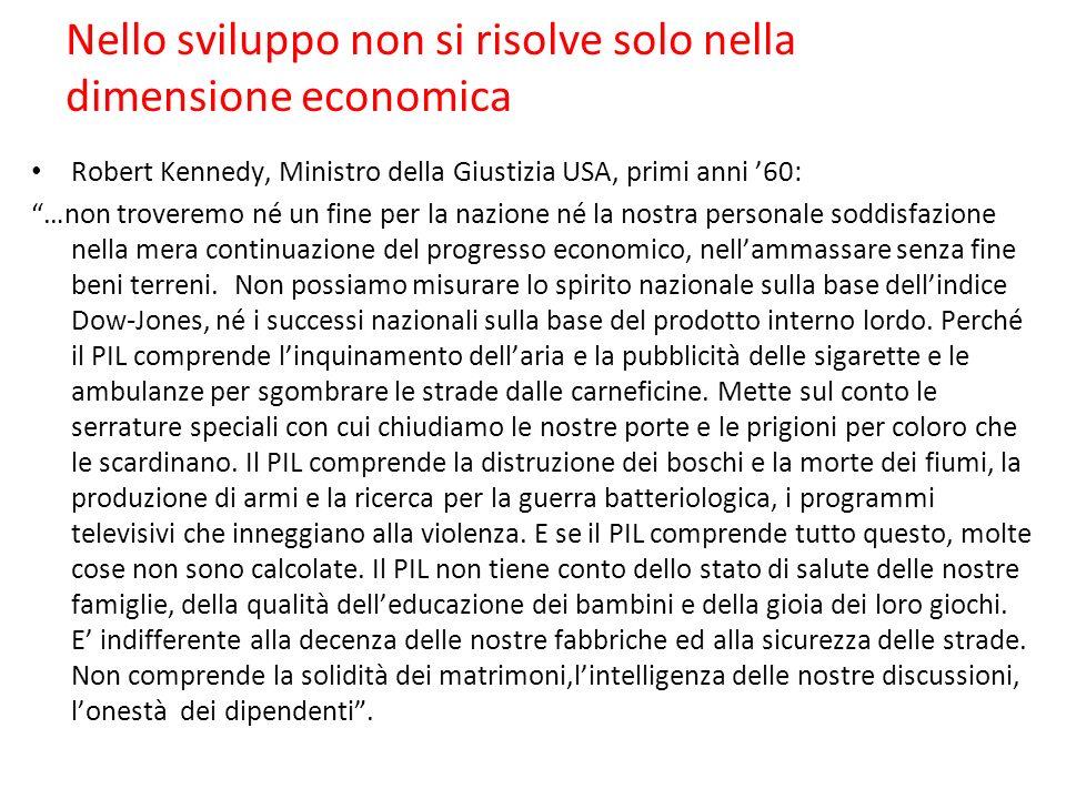 Nello sviluppo non si risolve solo nella dimensione economica Robert Kennedy, Ministro della Giustizia USA, primi anni 60: …non troveremo né un fine p