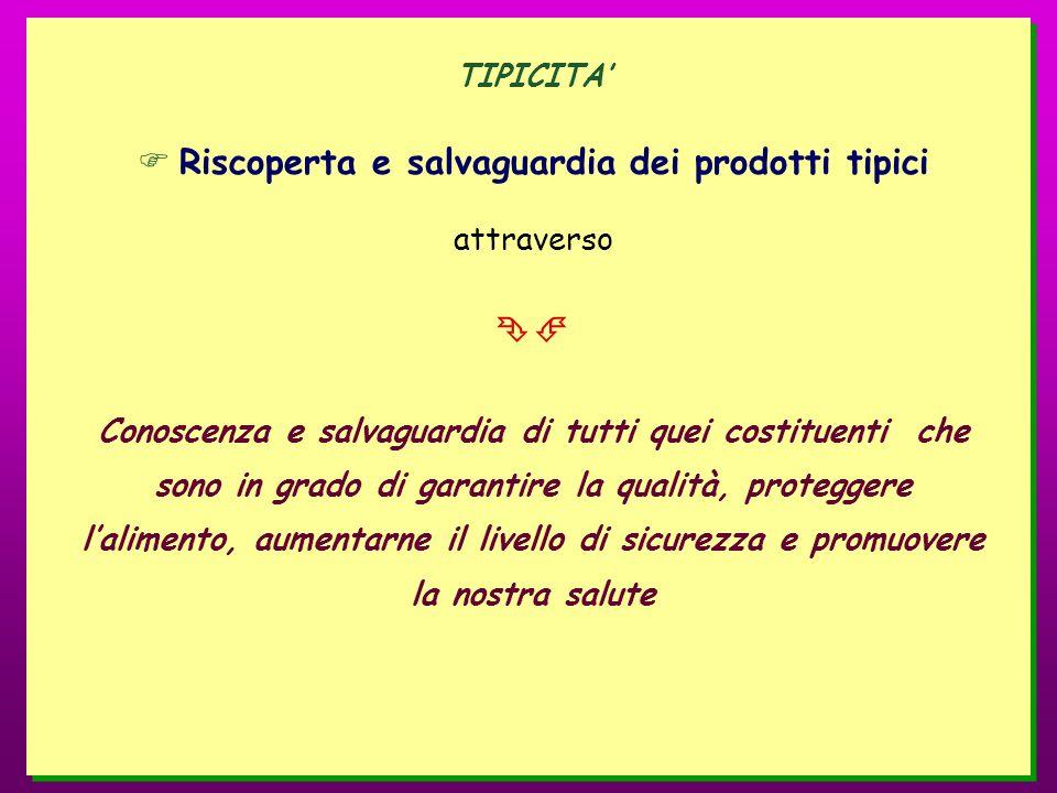 TIPICITA Riscoperta e salvaguardia dei prodotti tipici attraverso Conoscenza e salvaguardia di tutti quei costituenti che sono in grado di garantire l