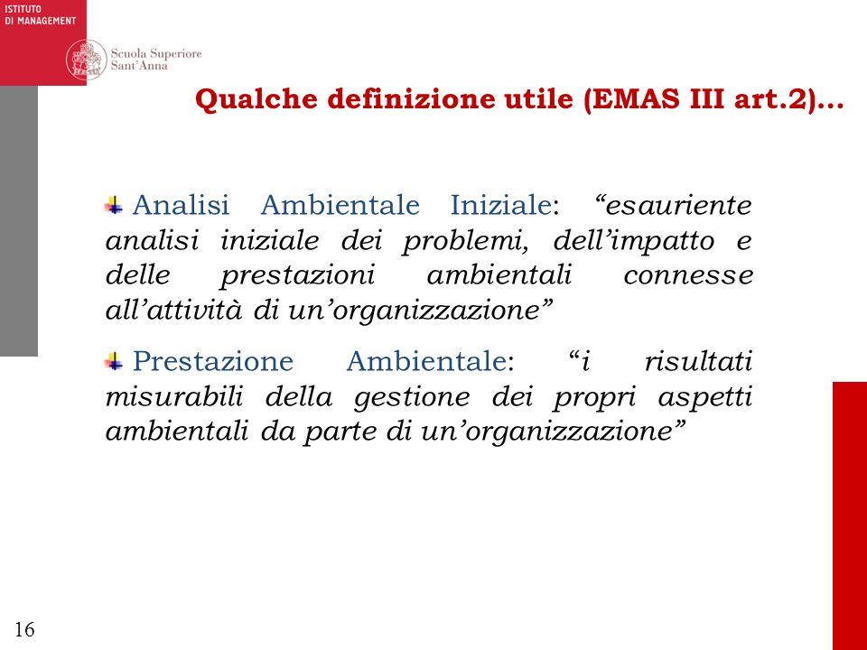 16 Qualche definizione utile (EMAS III art.2)… Analisi Ambientale Iniziale: esauriente analisi iniziale dei problemi, dellimpatto e delle prestazioni