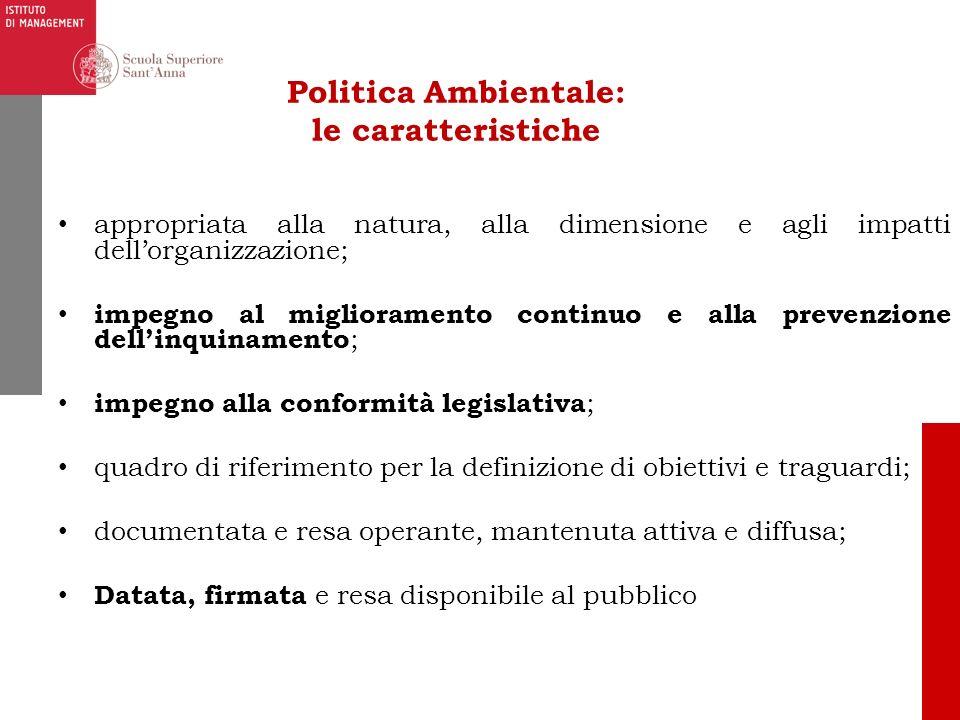 Politica Ambientale: le caratteristiche appropriata alla natura, alla dimensione e agli impatti dellorganizzazione; impegno al miglioramento continuo