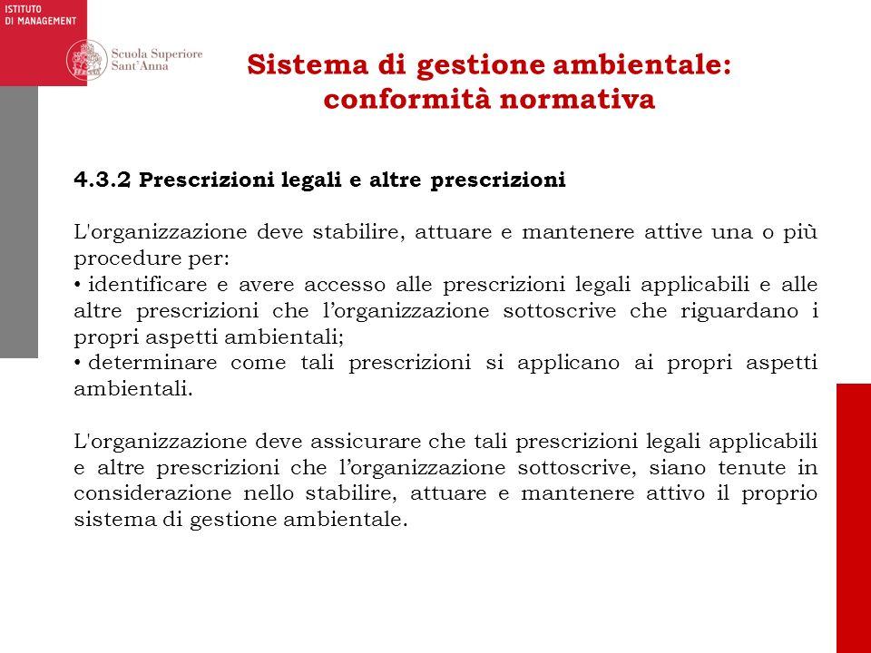 Sistema di gestione ambientale: conformità normativa 4.3.2 Prescrizioni legali e altre prescrizioni L'organizzazione deve stabilire, attuare e mantene