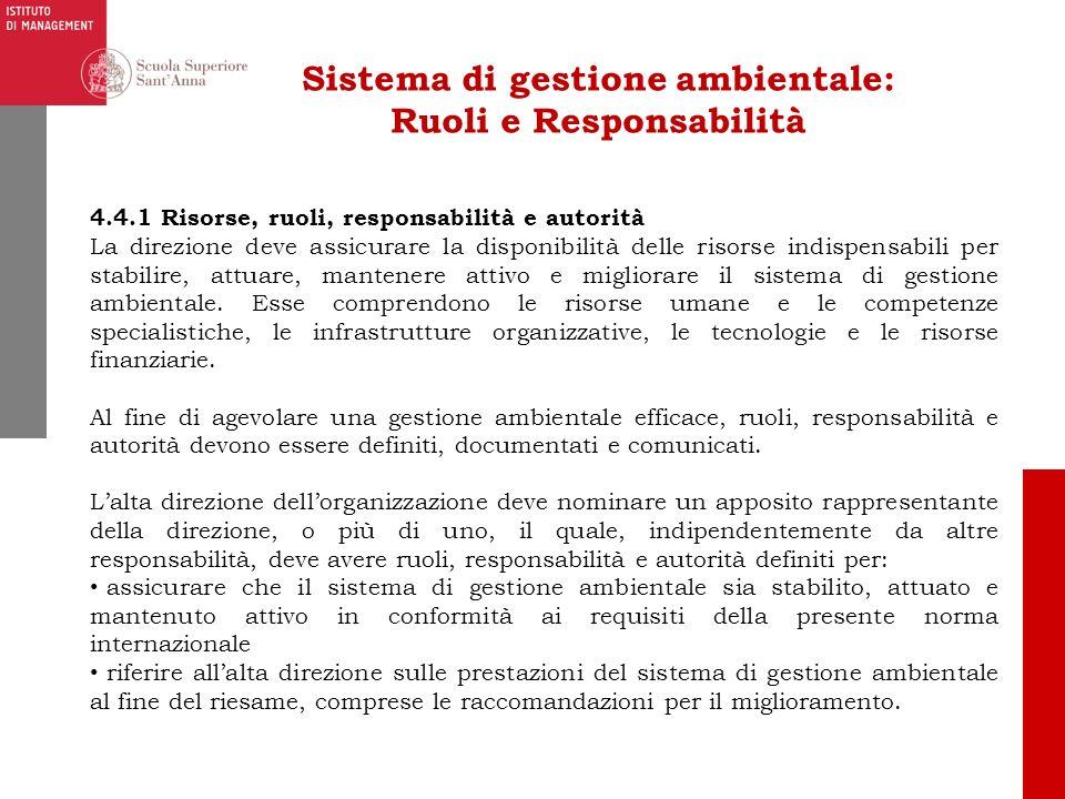 Sistema di gestione ambientale: Ruoli e Responsabilità 4.4.1 Risorse, ruoli, responsabilità e autorità La direzione deve assicurare la disponibilità d