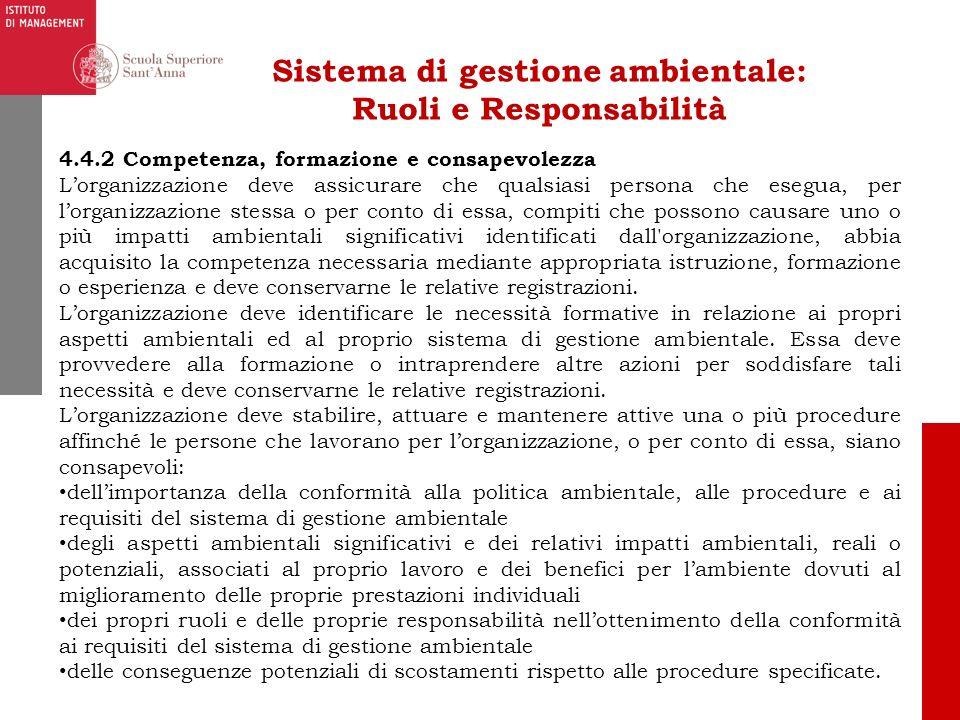 Sistema di gestione ambientale: Ruoli e Responsabilità 4.4.2 Competenza, formazione e consapevolezza Lorganizzazione deve assicurare che qualsiasi per