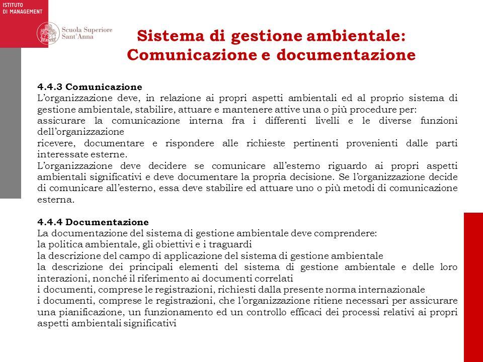 Sistema di gestione ambientale: Comunicazione e documentazione 4.4.3 Comunicazione Lorganizzazione deve, in relazione ai propri aspetti ambientali ed