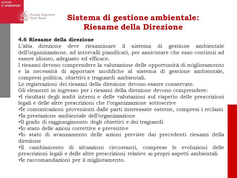 Sistema di gestione ambientale: Riesame della Direzione 4.6 Riesame della direzione Lalta direzione deve riesaminare il sistema di gestione ambientale