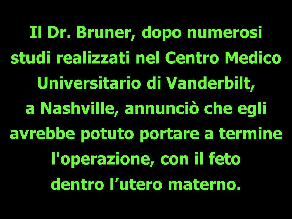 Il Dr. Bruner, dopo numerosi studi realizzati nel Centro Medico Universitario di Vanderbilt, a Nashville, annunciò che egli avrebbe potuto portare a t