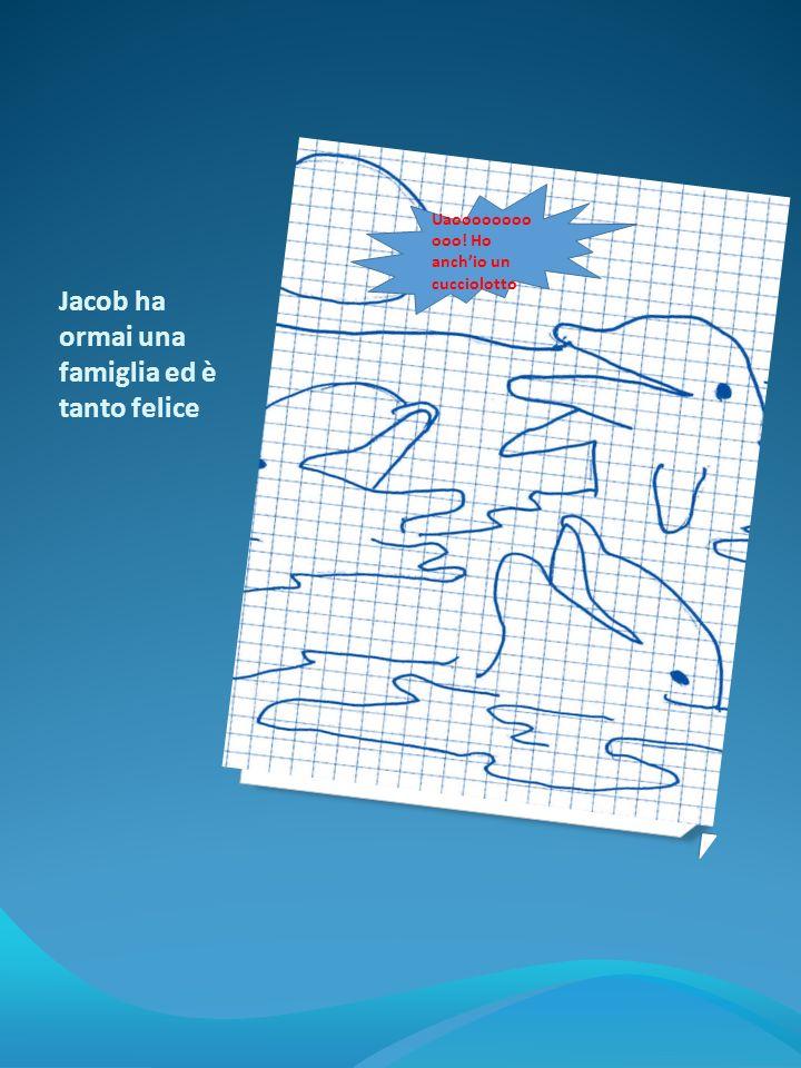 Jacob ha ormai una famiglia ed è tanto felice Uaoooooooo ooo! Ho anchio un cucciolotto
