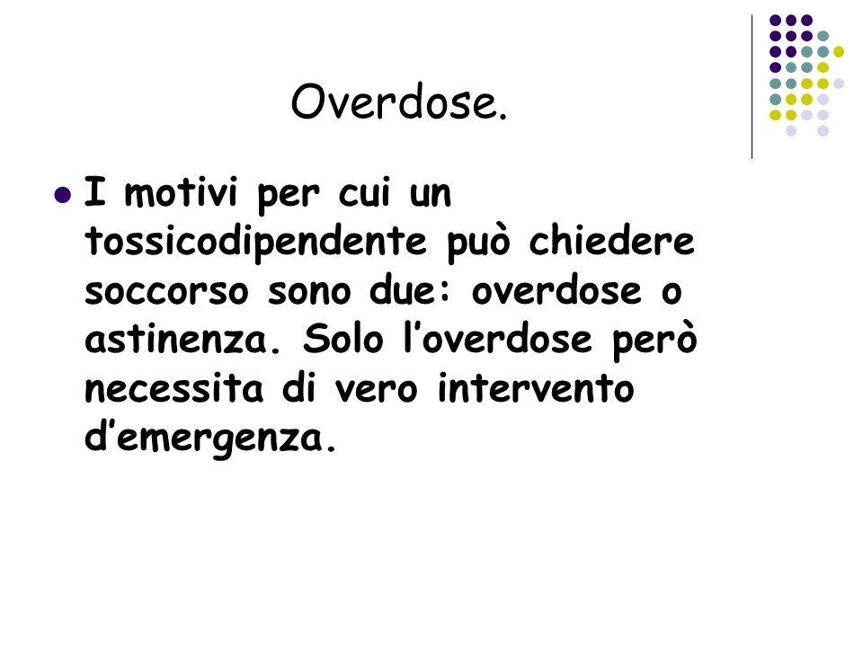 Overdose. I motivi per cui un tossicodipendente può chiedere soccorso sono due: overdose o astinenza. Solo loverdose però necessita di vero intervento