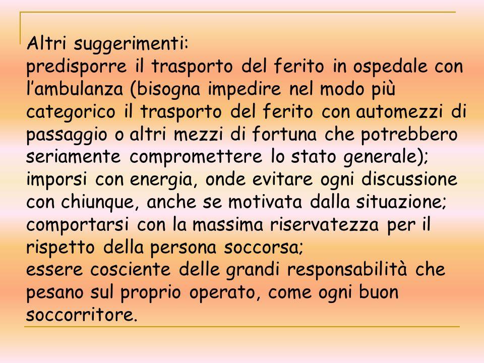 Altri suggerimenti: predisporre il trasporto del ferito in ospedale con lambulanza (bisogna impedire nel modo più categorico il trasporto del ferito c
