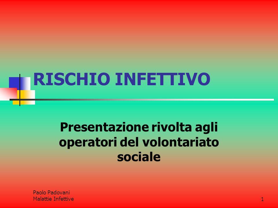 Paolo Padovani Malattie Infettive1 RISCHIO INFETTIVO Presentazione rivolta agli operatori del volontariato sociale