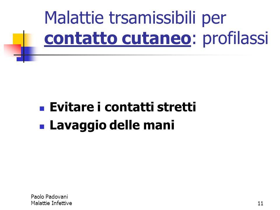 Paolo Padovani Malattie Infettive11 Malattie trsamissibili per contatto cutaneo: profilassi Evitare i contatti stretti Lavaggio delle mani