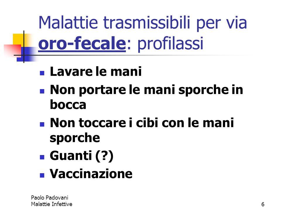 Paolo Padovani Malattie Infettive6 Malattie trasmissibili per via oro-fecale: profilassi Lavare le mani Non portare le mani sporche in bocca Non tocca