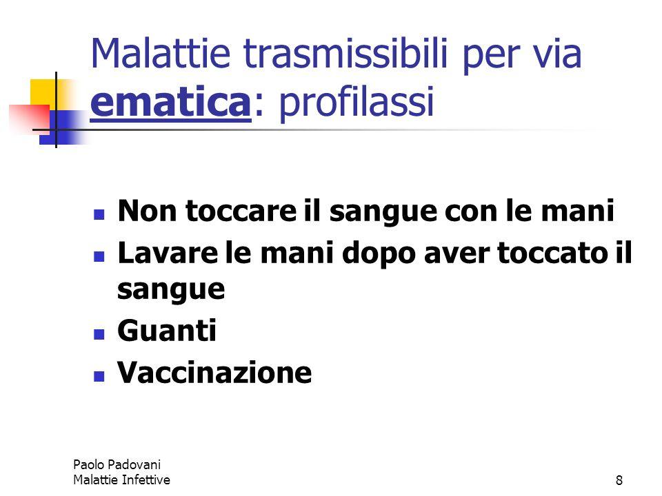 Paolo Padovani Malattie Infettive8 Malattie trasmissibili per via ematica: profilassi Non toccare il sangue con le mani Lavare le mani dopo aver tocca