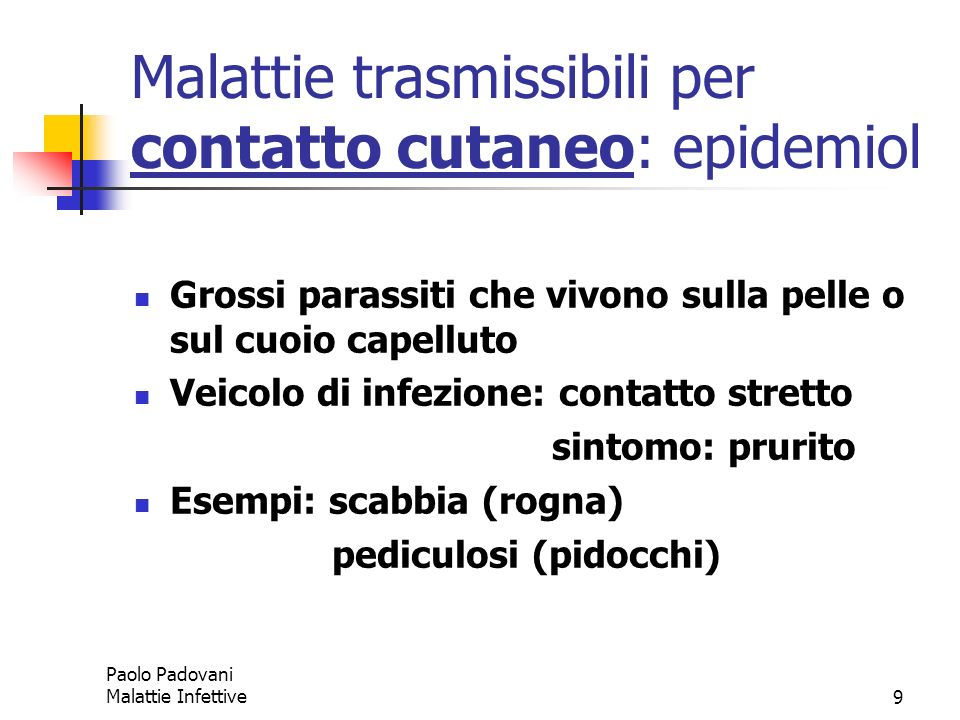 Paolo Padovani Malattie Infettive9 Malattie trasmissibili per contatto cutaneo: epidemiol Grossi parassiti che vivono sulla pelle o sul cuoio capellut