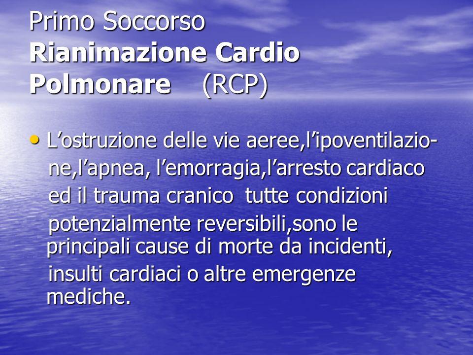Primo Soccorso Rianimazione Cardio Polmonare (RCP) Lostruzione delle vie aeree,lipoventilazio- Lostruzione delle vie aeree,lipoventilazio- ne,lapnea,
