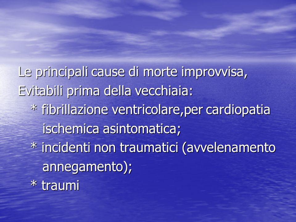 Le principali cause di morte improvvisa, Evitabili prima della vecchiaia: * fibrillazione ventricolare,per cardiopatia * fibrillazione ventricolare,pe