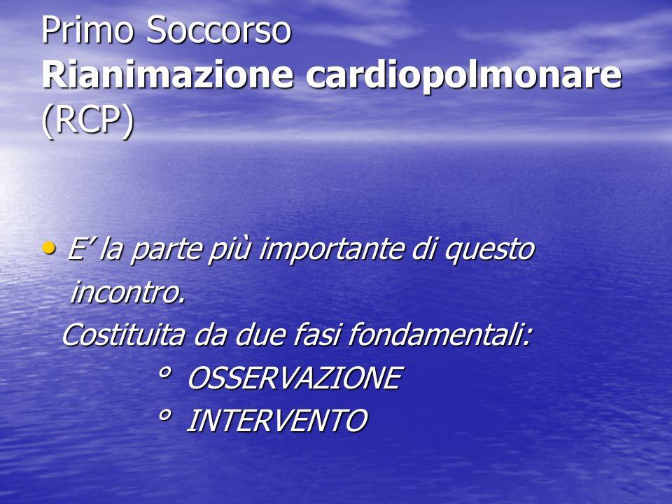 Primo Soccorso Rianimazione cardiopolmonare (RCP) E la parte più importante di questo E la parte più importante di questo incontro. incontro. Costitui