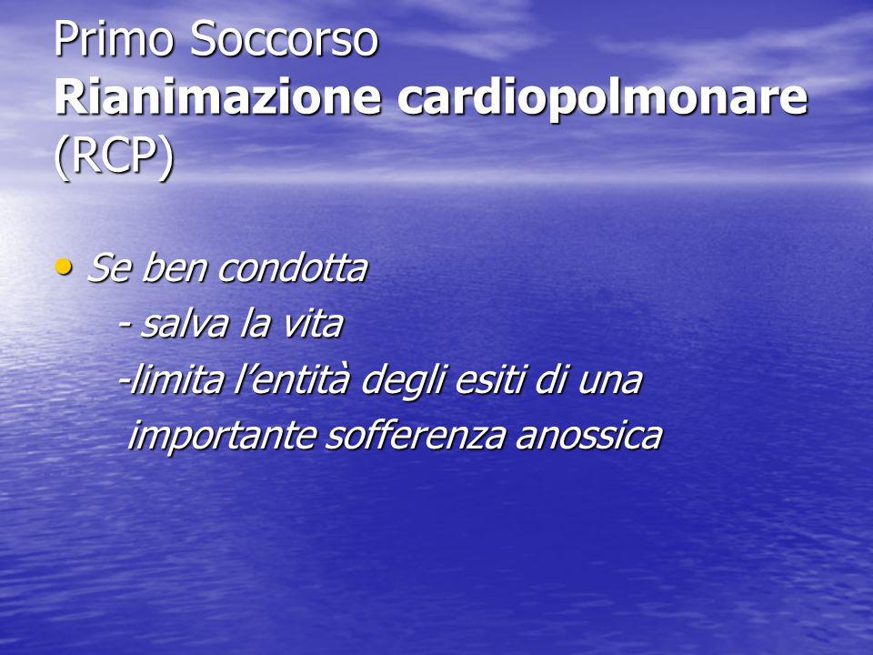 Primo Soccorso Rianimazione cardiopolmonare (RCP) Se ben condotta Se ben condotta - salva la vita - salva la vita -limita lentità degli esiti di una -