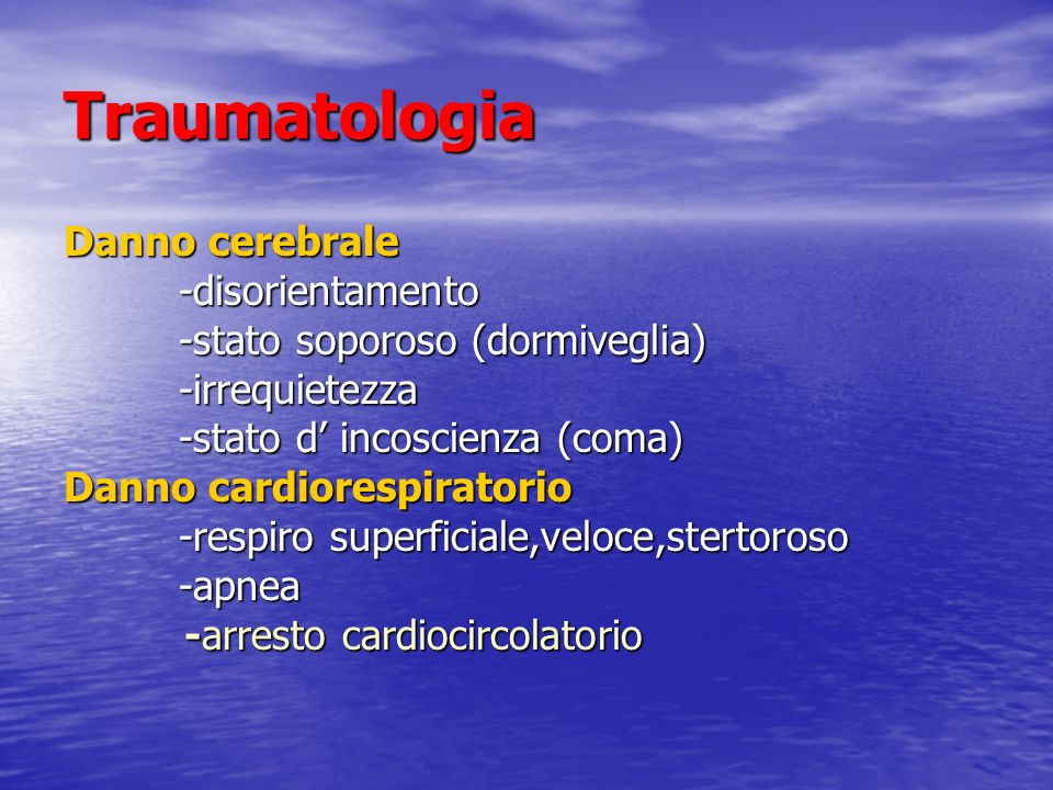Traumatologia Danno cerebrale -disorientamento -disorientamento -stato soporoso (dormiveglia) -stato soporoso (dormiveglia) -irrequietezza -irrequiete