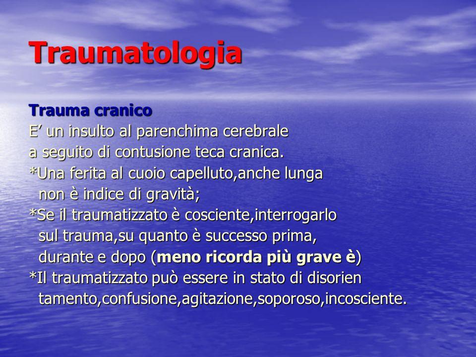 Traumatologia Trauma cranico E un insulto al parenchima cerebrale a seguito di contusione teca cranica. *Una ferita al cuoio capelluto,anche lunga non