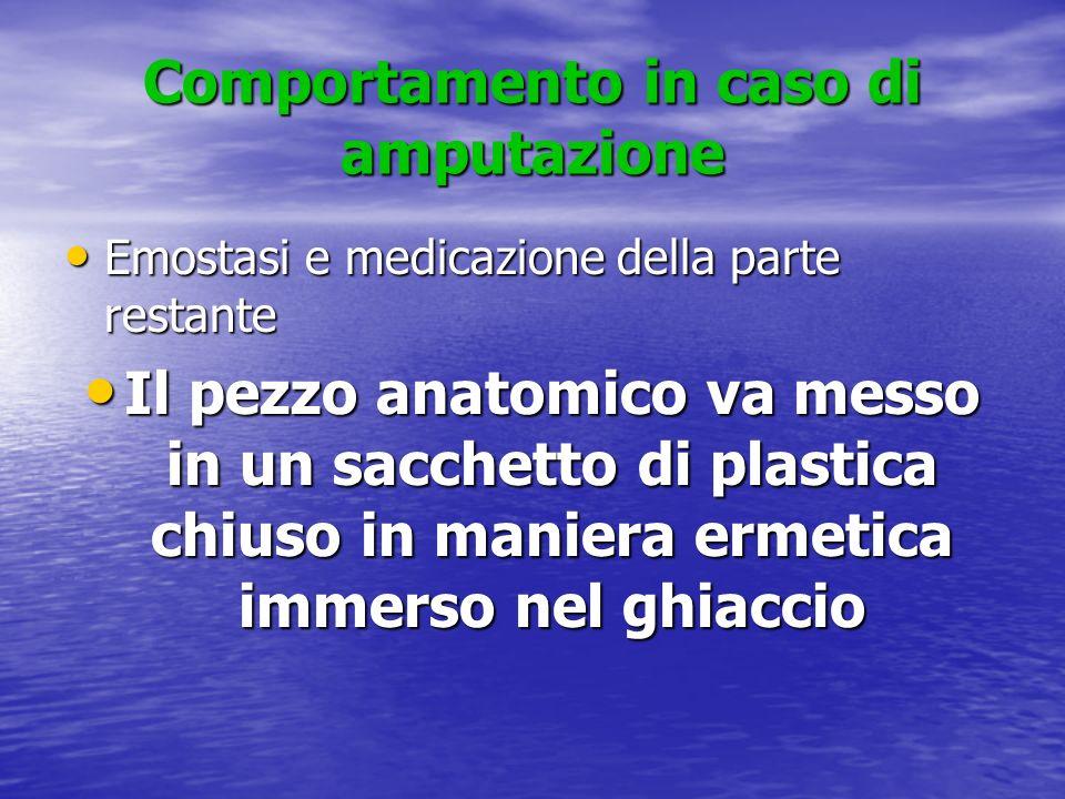 Comportamento in caso di amputazione Emostasi e medicazione della parte restante Emostasi e medicazione della parte restante Il pezzo anatomico va mes