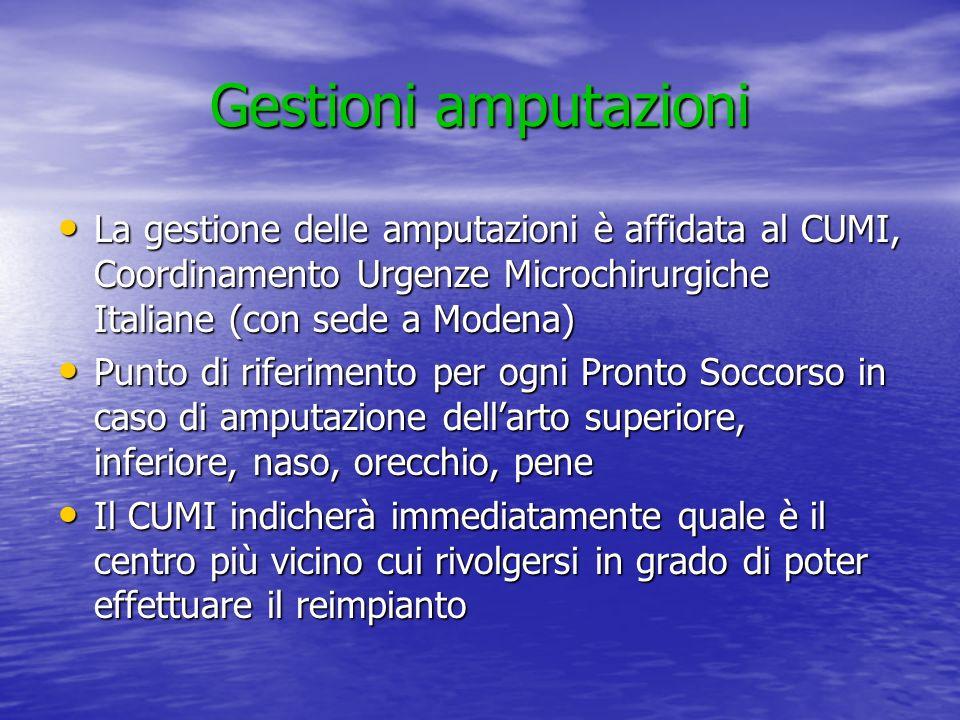 Gestioni amputazioni La gestione delle amputazioni è affidata al CUMI, Coordinamento Urgenze Microchirurgiche Italiane (con sede a Modena) La gestione