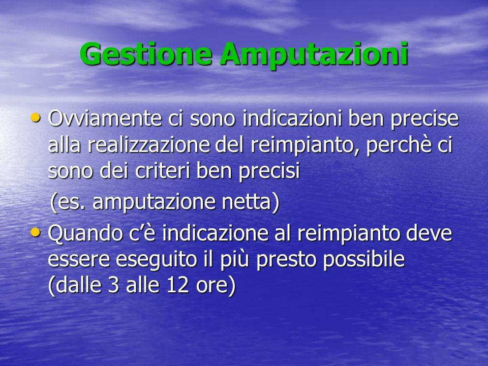 Gestione Amputazioni Ovviamente ci sono indicazioni ben precise alla realizzazione del reimpianto, perchè ci sono dei criteri ben precisi Ovviamente c