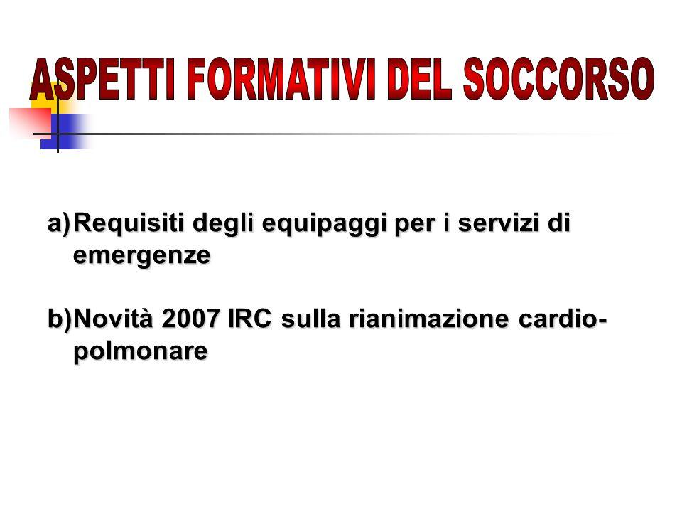 a)Requisiti degli equipaggi per i servizi di emergenze b)Novità 2007 IRC sulla rianimazione cardio- polmonare