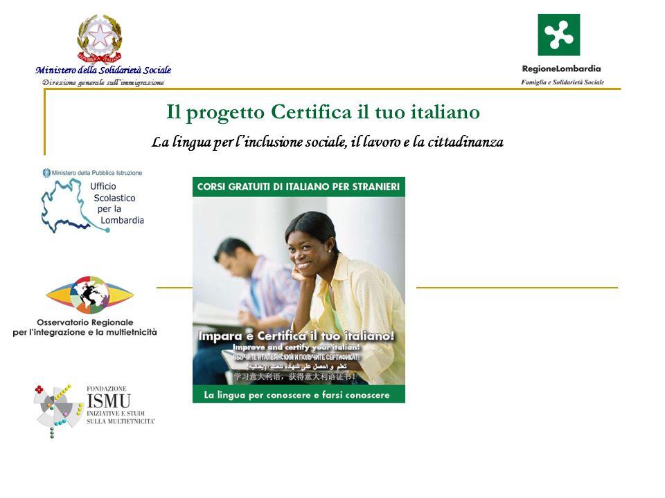 Il progetto Certifica il tuo italiano Ministero della Solidarietà Sociale Direzione generale sullimmigrazione La lingua per linclusione sociale, il lavoro e la cittadinanza