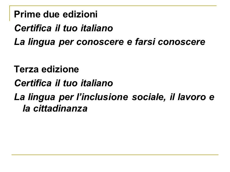 Prime due edizioni Certifica il tuo italiano La lingua per conoscere e farsi conoscere Terza edizione Certifica il tuo italiano La lingua per linclusione sociale, il lavoro e la cittadinanza