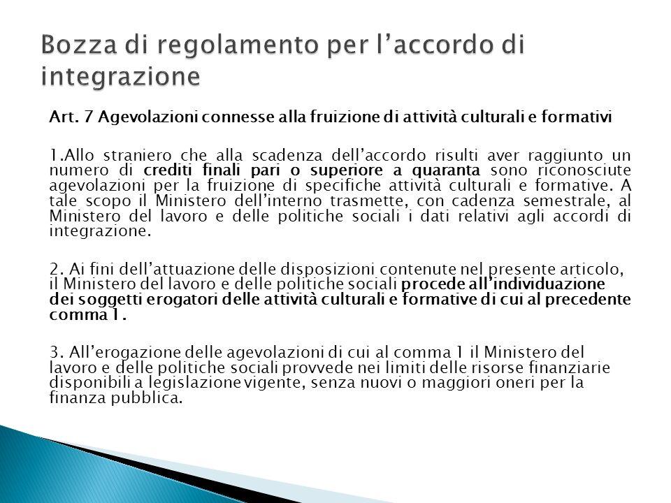 Art. 7 Agevolazioni connesse alla fruizione di attività culturali e formativi 1.Allo straniero che alla scadenza dellaccordo risulti aver raggiunto un
