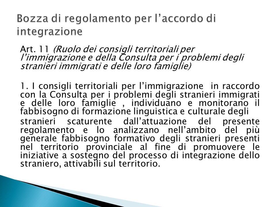 Art. 11 (Ruolo dei consigli territoriali per limmigrazione e della Consulta per i problemi degli stranieri immigrati e delle loro famiglie) 1. I consi