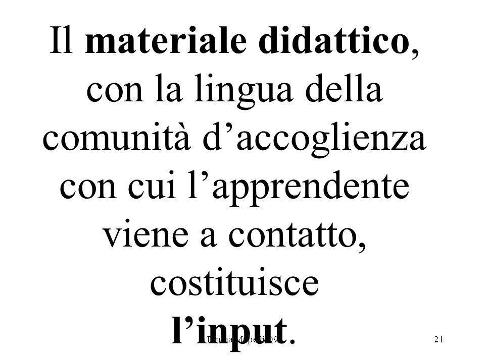 Emma Mapelli '0921 Il materiale didattico, con la lingua della comunità daccoglienza con cui lapprendente viene a contatto, costituisce linput.