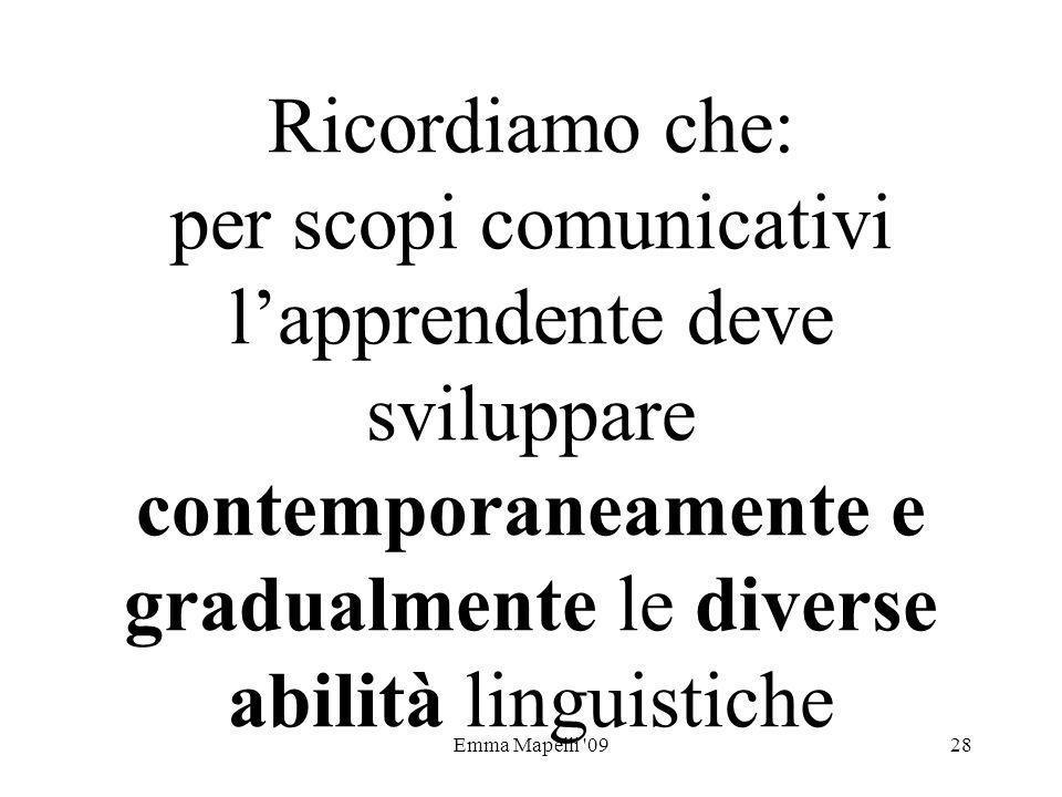 Emma Mapelli '0928 Ricordiamo che: per scopi comunicativi lapprendente deve sviluppare contemporaneamente e gradualmente le diverse abilità linguistic