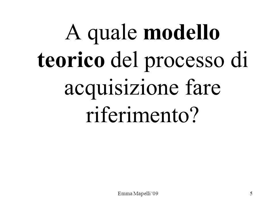 Emma Mapelli '095 A quale modello teorico del processo di acquisizione fare riferimento?